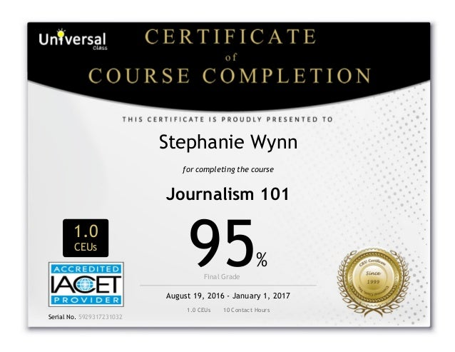Stephanie Wynn for completing the course Journalism 101 1.0 CEUs 95% Final Grade    August 19, 2016 - January 1, 2017...