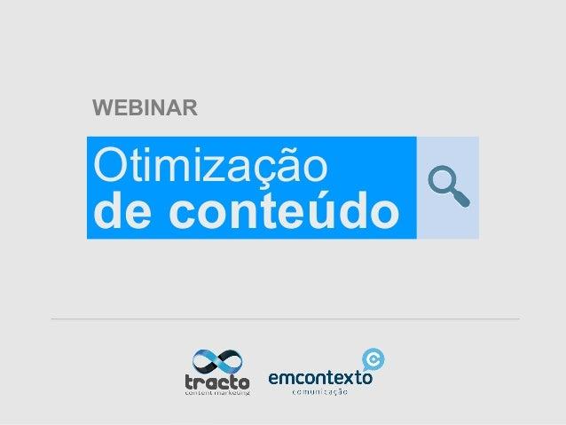 Webinar - Otimização de conteúdo WEBINAR Otimização de conteúdo