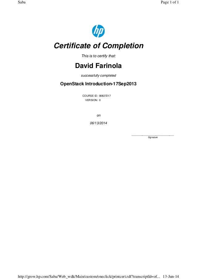Certificate of Completion This is to certify that: David Farinola successfully completed OpenStack Introduction-17Sep2013 ...