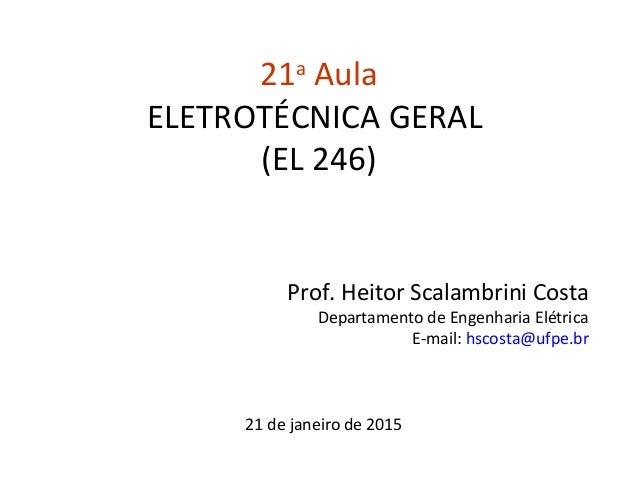 21a Aula ELETROTÉCNICA GERAL (EL 246) Prof. Heitor Scalambrini Costa Departamento de Engenharia Elétrica E-mail: hscosta@u...