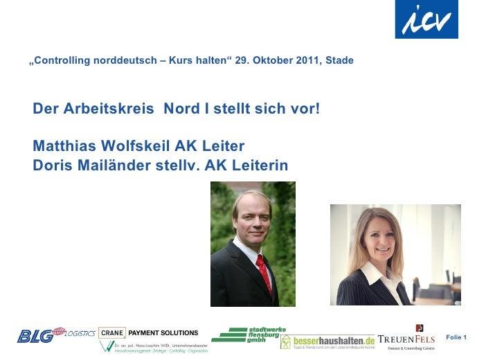 """""""Controlling norddeutsch – Kurs halten"""" 29. Oktober 2011, StadeDer Arbeitskreis Nord I stellt sich vor!Matthias Wolfskeil ..."""