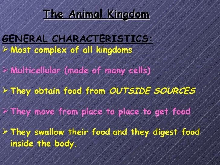The Animal KingdomGENERAL CHARACTERISTICS: Most complex of all kingdoms Multicellular (made of many cells) They obtain ...