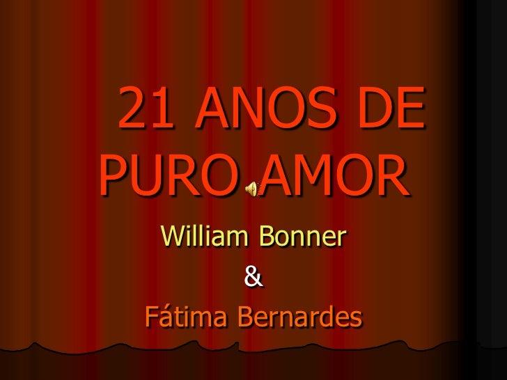 21 ANOS DEPURO AMOR  William Bonner         & Fátima Bernardes