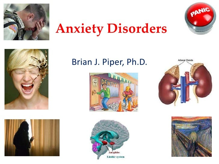 Anxiety Disorders  Brian J. Piper, Ph.D.