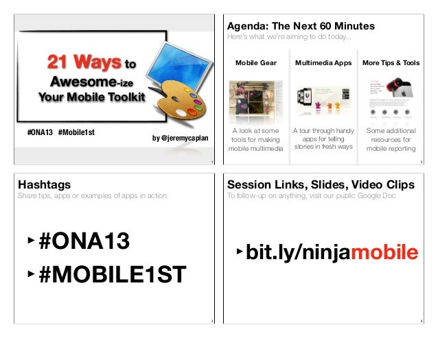 Agenda: The Next 60 Minutes Here's what we're aiming to do today...  21 Ways to  Mobile Gear  Multimedia Apps  More Tips &...