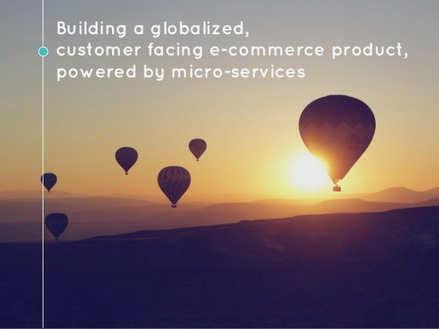 Building a globalized, customer facing e-commerce product, powered by micro-services