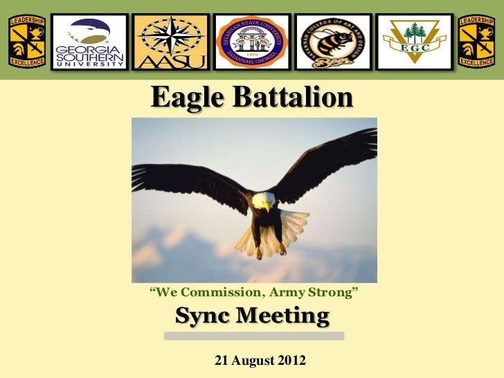 "Eagle Battalion""We Commission, Army Strong""   Sync Meeting        21 August 2012"