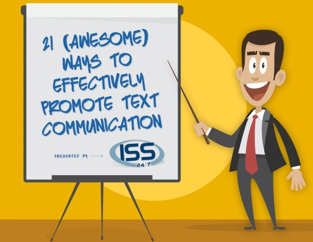 21(awesome) waysto effectively promotetext communication pRESENTED BY ----->