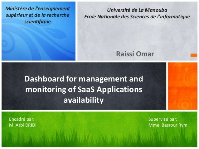 Raissi Omar Dashboard for management and monitoring of SaaS Applications availability Université de La Manouba Ecole Natio...