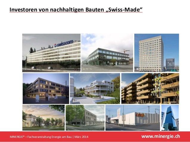 """www.minergie.ch InvestorenvonnachhaltigenBauten""""Swiss‐Made"""" MINERGIE®– FachveranstaltungEnergieamBau März2014"""