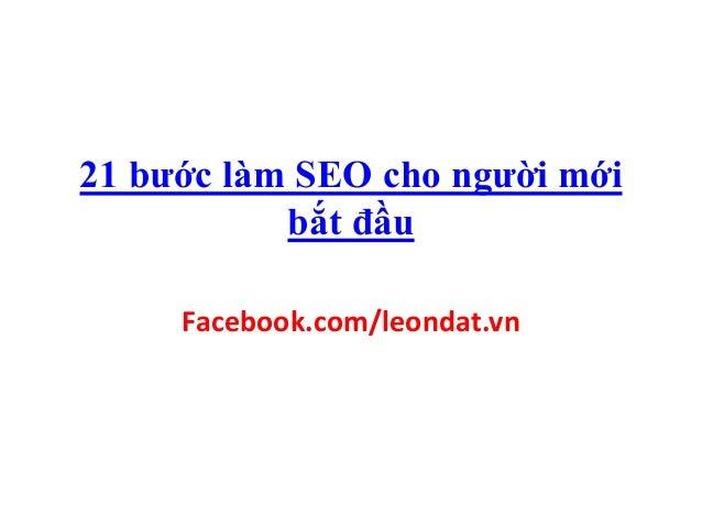 21 bước làm SEO cho người mới bắt đầu Facebook.com/leondat.vn