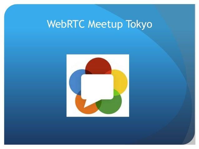 WebRTC Meetup Tokyo