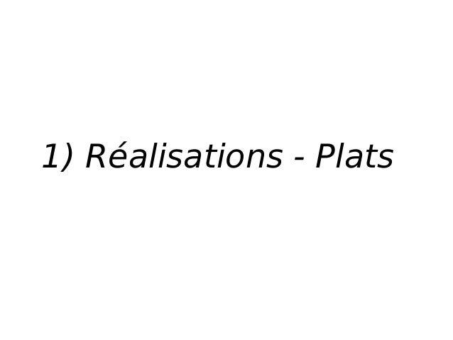 1) Réalisations - Plats