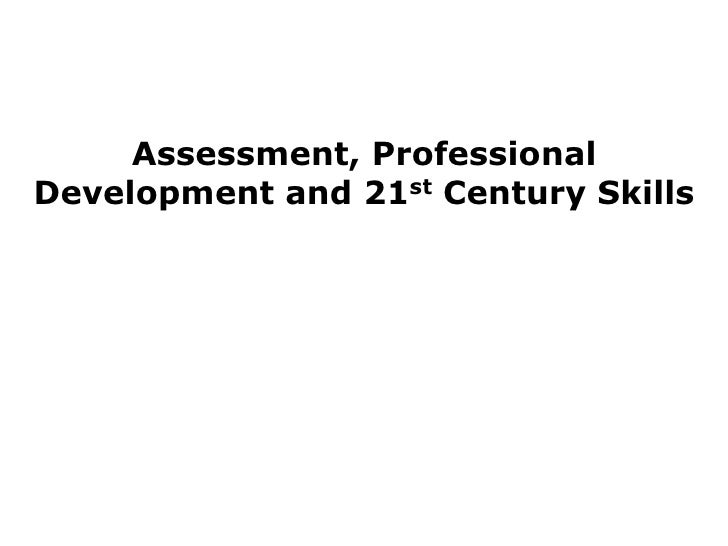 Assessment, Professional Development and 21st Century Skills<br />