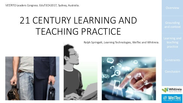 21 CENTURY LEARNING AND TEACHING PRACTICE Overview Grounding and context Learning and teaching practice Constraints Conclu...