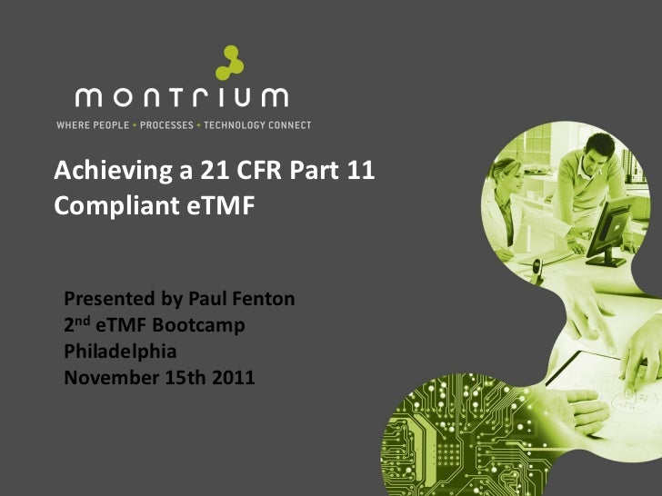 Achieving a 21 CFR Part 11Compliant eTMFPresented by Paul Fenton2nd eTMF BootcampPhiladelphiaNovember 15th 2011