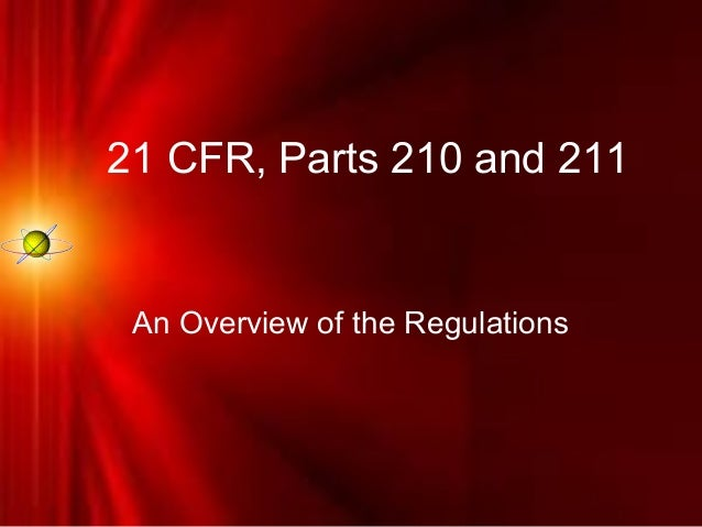 21 CFR, Parts 210 and 211An Overview of the Regulations