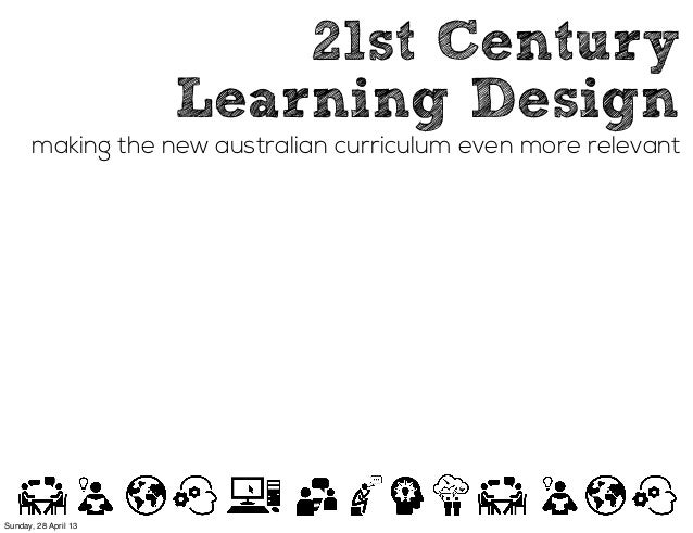 21st CenturyLearning Designmaking the new australian curriculum even more relevantSunday, 28 April 13