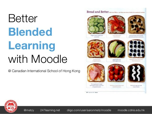 BetterBlendedLearningwith Moodle@ Canadian International School of Hong Kong         @metzy    247learning.net   diigo.com...