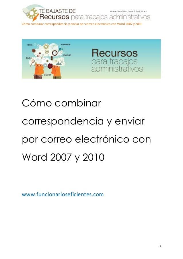 Cómo combinar correspondencia y enviar por correo electrónico con Word 2007 y 2010 1 www.funcionarioseficientes.es Cómo co...