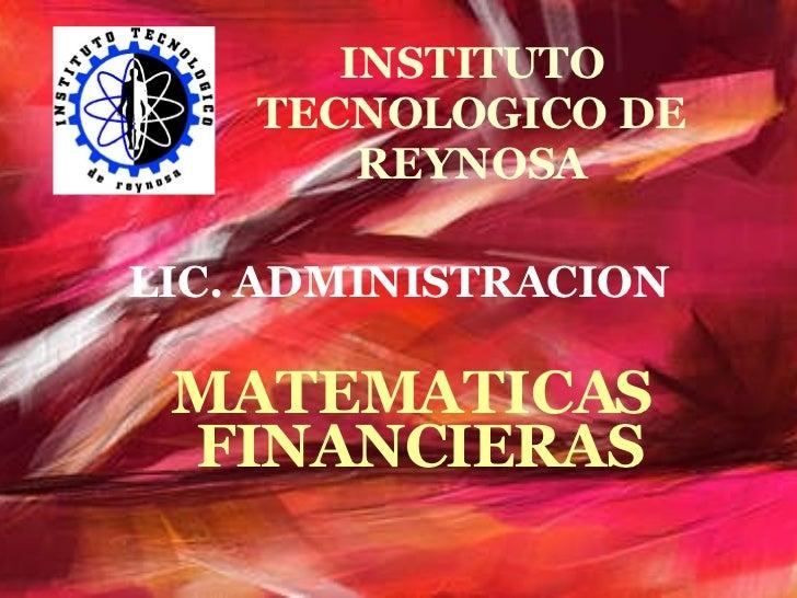 INSTITUTO TECNOLOGICO DE REYNOSA MATEMATICAS  FINANCIERAS LIC. ADMINISTRACION