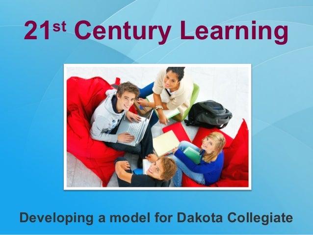 21st Century Learning Developing a model for Dakota Collegiate