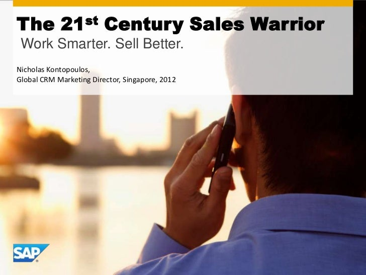 The 21st Century Sales Warrior Work Smarter. Sell Better.Nicholas Kontopoulos,Global CRM Marketing Director, Singapore, 2012