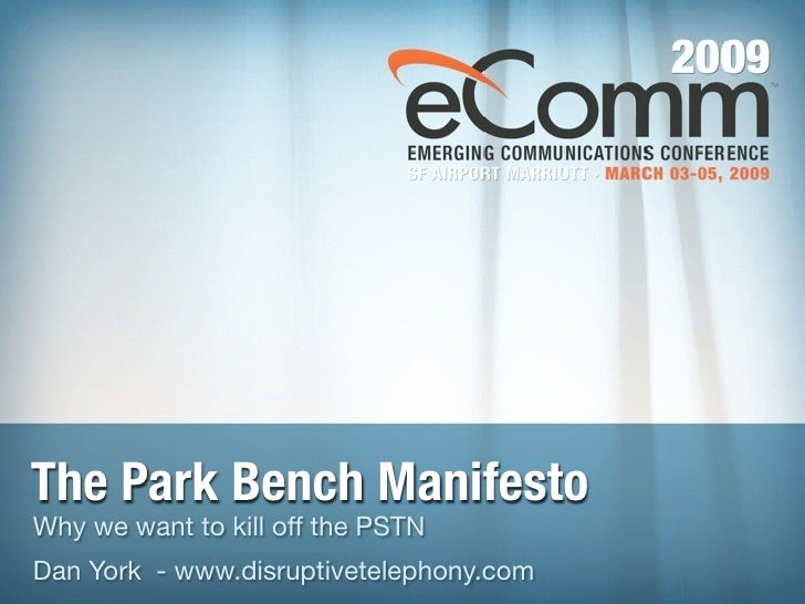 The Park Bench Manifesto Why we want to kill off the PSTN Dan York - www.disruptivetelephony.com