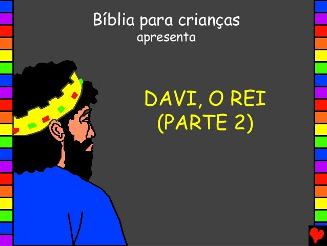 DAVI, O REI (PARTE 2) Bíblia para crianças apresenta