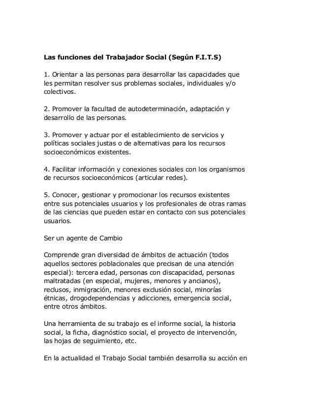 Las funciones del Trabajador Social (Según F.I.T.S) 1. Orientar a las personas para desarrollar las capacidades que les pe...