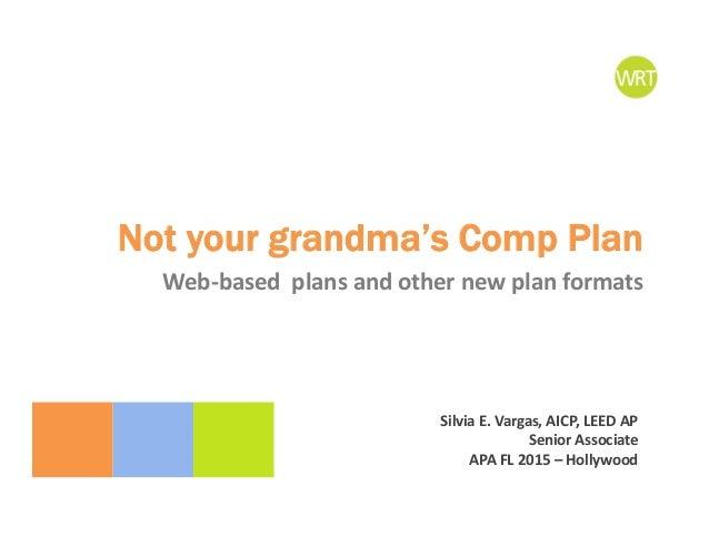 Not your grandma's Comp Plan SilviaE.Vargas,AICP,LEEDAP SeniorAssociate APAFL2015– Hollywood Web‐basedplansand...
