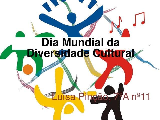 Luísa Pinção, 7ºA nº11 Dia Mundial da Diversidade Cultural