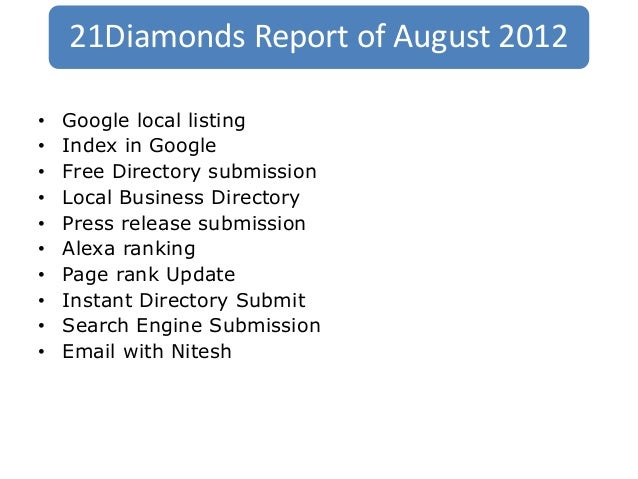 21Diamonds Report of August 2012•   Google local listing•   Index in Google•   Free Directory submission•   Local Business...