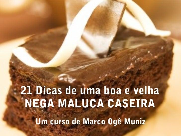 21 Dicas de uma boa e velha NEGA MALUCA CASEIRA  Um curso de Marco Ogê Muniz