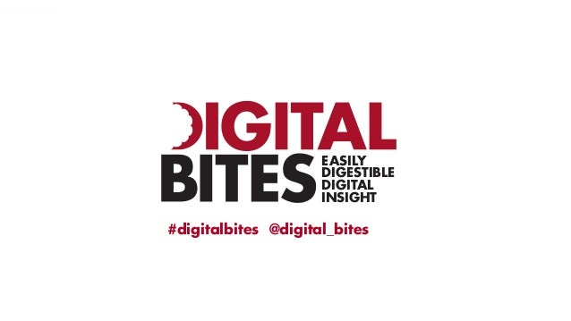 EASILYDIGESTIBLEDIGITALINSIGHT#digitalbites @digital_bites