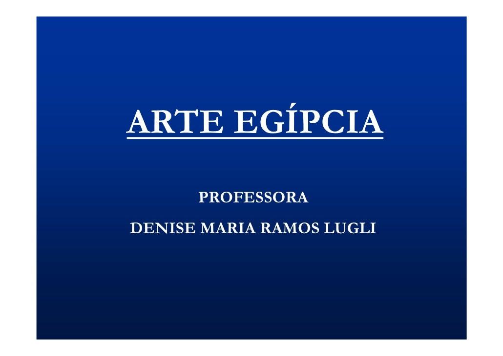 ARTE EGÍPCIA       PROFESSORA DENISE MARIA RAMOS LUGLI