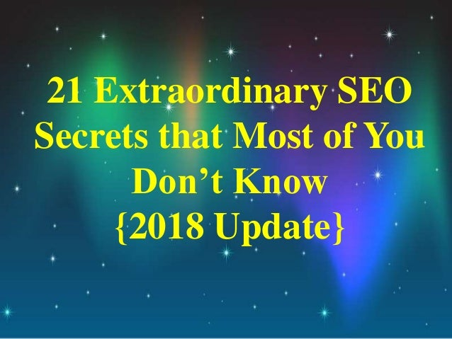 21 Extraordinary SEO Secrets that Most of You Don't Know {2018 Update}