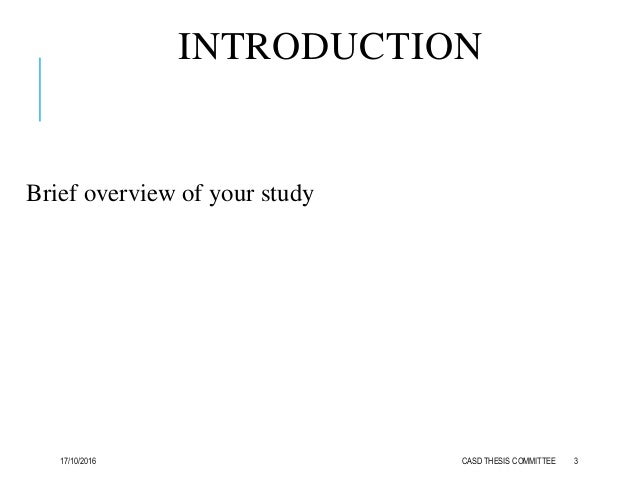 INTRODUCTION Brief overview of your study 17/10/2016 CASD THESIS COMMITTEE 3