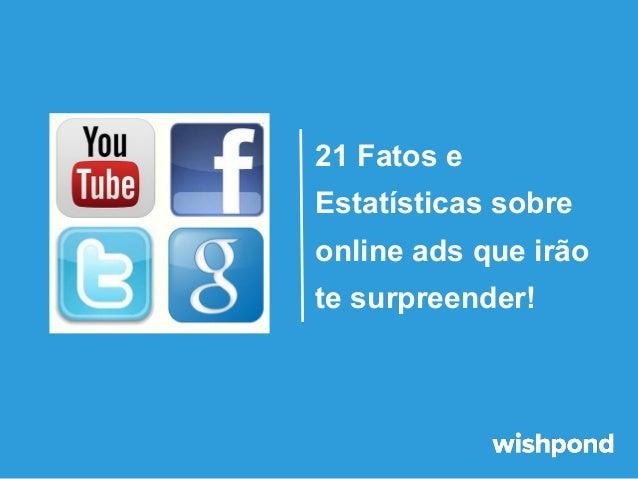 21 Fatos e Estatísticas sobre online ads que irão te surpreender!