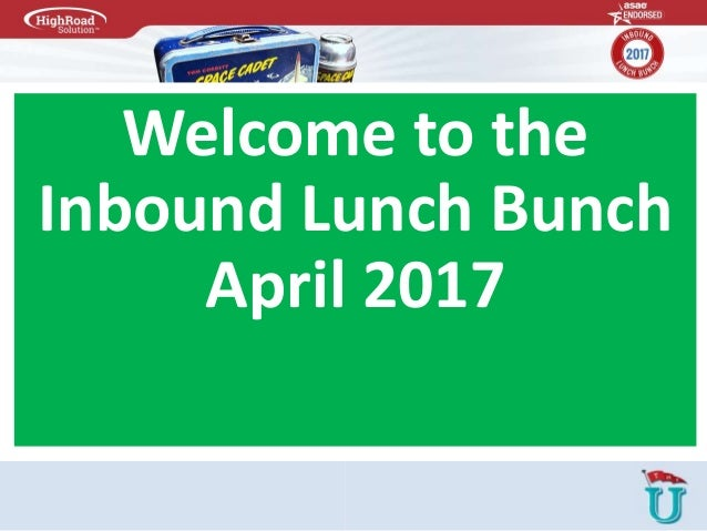Welcome to the Inbound Lunch Bunch April 2017