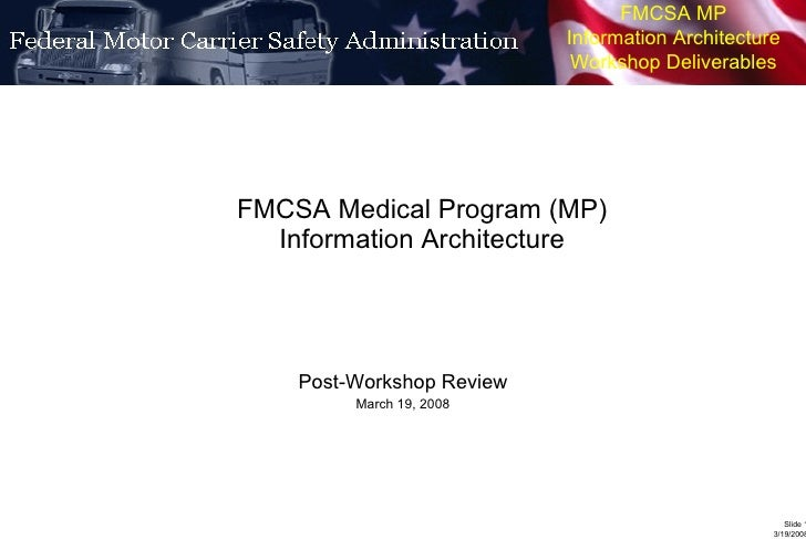 FMCSA Medical Program (MP) Information Architecture Post-Workshop Review March 19, 2008