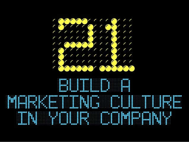 21     build amarketing culture in your company