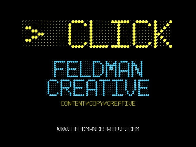 > click  feldman creative  content/copy/creative www.feldmancreative.com