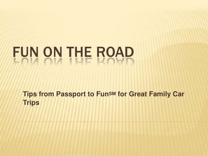 Fun on the road<br />Tips from Passport to FunSM for Great Family Car Trips<br />