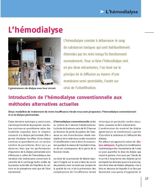 ® L'hémodialyse  L'hémodialyse L'hémodialyse consiste à débarrasser le sang de substances toxiques qui sont habituellement...