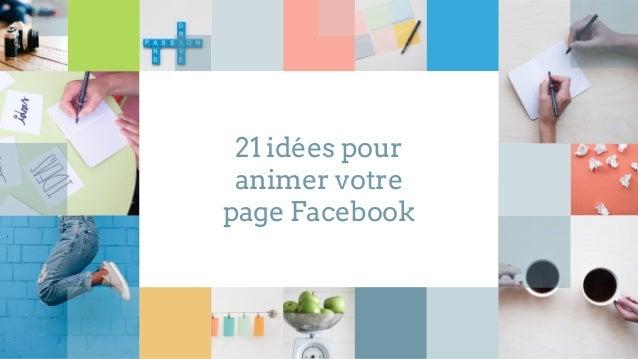 21 idées pour animer votre page Facebook