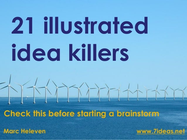 21 illustrated  idea killersCheck this before starting a brainstormMarc Heleven                     www.7ideas.net