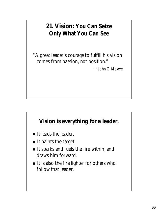21 qualities of a leader That is, until i read the 21 indispensable qualities of a leader by john maxwell this is an amazing first read fo i am an optimistic thinker and have studied the characteristics of successful people for many years.