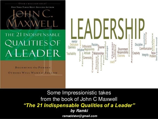"""Some Impressionistic takes from the book of John C Maxwell """"The 21 Indispensable Qualities of a Leader"""" by Ramki ramaddste..."""