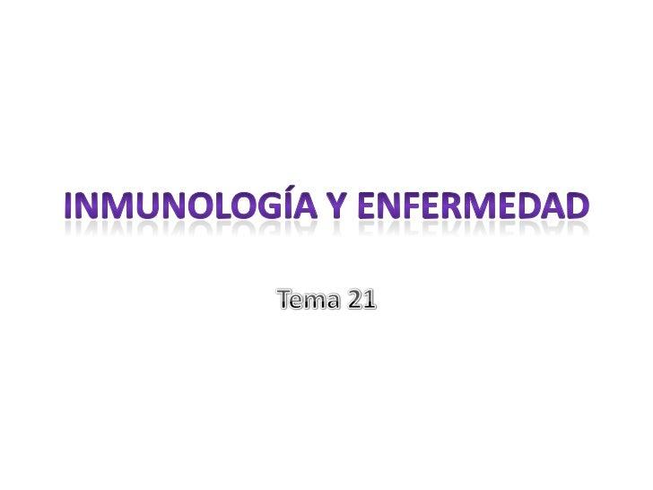 Inmunología y enfermedad<br />Tema 21<br />